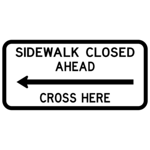 Sidewalk Closed Ahead Cross Here (R9-11)